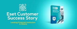 ESET Customer Success Story for a leading financial institution in Ghana